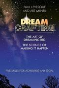 Dreamcrafting The Art of Dreaming Big, the Science of Making It Happen