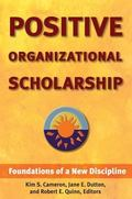 Positive Organizational Scholarship Foundations of a New Discipline