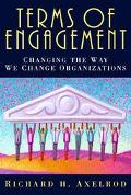Terms of Engagement Changing the Way We Change Organizations
