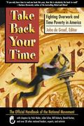 Take Back Your Time Fighting Overwork and Time Poverty in America