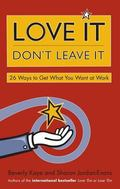 Love It, Don't Leave It 26 Ways to Get What You Want at Work