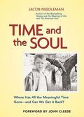 Time and the Soul Where Has All the Meaningful Time Gone -- And Can We Get It Back