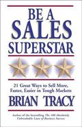 Be a Sales Superstar 21 Great Ways to Sell More, Faster, Easier in Tough Markets
