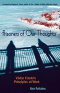 Prisoners Of Our Thoughts Viktor Frankl's Principles At Work