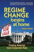 Regime Change Begins at Home Freeing America from Corporate Rule