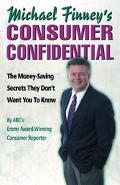 Michael Finney's Consumer Confidential The Money-Saving Secrets They Don't Want You to Know