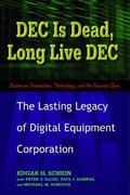 Dec Is Dead, Long Live Dec The Lasting Legacy of Digital Equipment Corporation