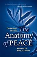 Anatomy of Peace Resolving the Heart of Conflict