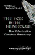 Fox in the Henhouse How Privatization Threatens Democracy