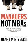 Managers Not MBAs A Hard Look At The Soft Practice Of Managing And Management Development