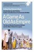 Game As Old As Empire The Secret World of Economic Hit Men and the Web of Global Corruption
