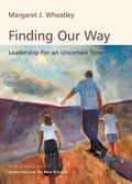 Finding Our Way Leadership for an Uncertain Time