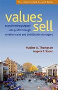 Values Sell Transforming Purpose into Profit Through Creative Sales and Distribution Strategies