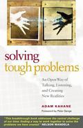 Solving Tough Problems An Open Way of Talking, Listening, and Creating New Realities
