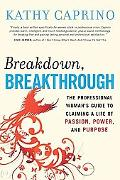 Breakdown, Breakthrough: The Professional Woman's Guide to Claiming a Life of Passion, Power...