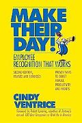 Make Their Day!: Employee Recognition That Works: Proven Ways to Boost Morale, Productivity,...