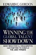 Winning the Global Talent Showdown: How Businesses and Communities Can Partner to Rebuild th...