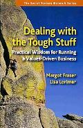 Dealing with the Tough Stuff: Practical Wisdom for Running a Values-Driven Business (The Soc...