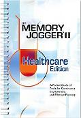 The Memory Jogger II Healthcare Edition: A Pocket Guide of Tools for Continuous Improvement ...