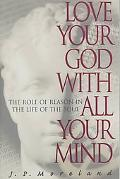 Love Your God With All Your Mind The Role of Reason in the Life of the Soul