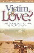 Victim of Love? How You Can Break the Cycle of Bad Relationships