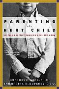Parenting the Hurt Child Helping Adoptive Families Heal and Grow