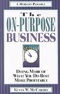 On-Purpose Business Doing More of What You Do Best More Profitably