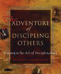 Adventure of Discipling Others Training in the Art of Disciplemaking