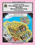 Guide for Using the Magic School Bus and the Electric Field Trip in the Classroom