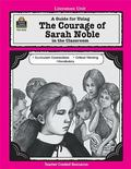Courage of Sarah Noble A Guide for Using in the Classroom
