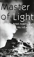 Master of Light Ansel Adams and His Influences
