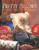 Pretty Pillows: 40 Inspiring Projects to Grace Your Home