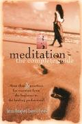 Meditation The Complete Guide  More Than 35 Practices for Everyone from the Beginner to the ...