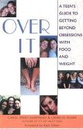 Over It A Teen's Guide to Getting Beyond Obsession With Food and Weight