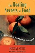 Healing Secrets of Food A Practical Guide for Nourishing Body, Mind, and Soul
