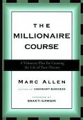 Millionaire Course A Visionary Plan for Creating the Life of Your Dreams