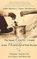 Smart Couple's Guide to the Wedding of Your Dreams Planning Together for Less Stress And Mor...