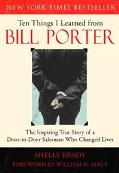 Ten Things I Learned from Bill Porter The Inspiring True Story of the Door-To-Door Salesman ...