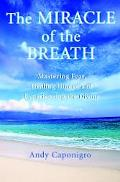 Miracle Of The Breath Mastering Fear, Healing Illness, And Experiencing The Divine