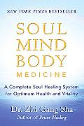 Soul Mind Body Medicine A Complete Soul Healing System for Optimum Health and Vitality