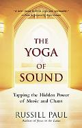 Yoga of Sound Tapping The Hidden Power Of Music And Chant