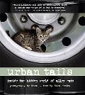 Urban Tails Inside the Hidden World of Alley Cats