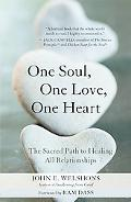 One Soul, One Love, One Heart: The Sacred Path to Healing All Relationships