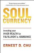 Soul Currency: Investing Your Inner Wealth for Fulfillment and Abundance