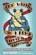 Zen Wrapped in Karma Dipped in Chocolate: A Trip Through Death, Sex, Divorce, and Spiritual ...