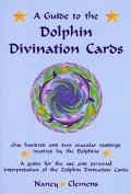 Guide to the Dolphin Divination Cards One Hundred and Two Oracular Readings, Inspired by the...