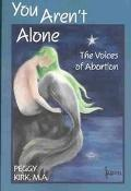 You Aren't Alone The Voices of Abortion
