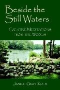 Beside the Still Waters Creative Meditations from the Woods