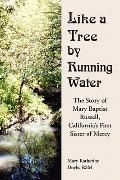 Like A Tree By Running Water The Story Of Mary Baptist Russel, California's First Sister Of...