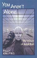 You Aren't Alone The Voices of Addiction